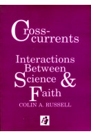 Cross Currents : Interactions Between Science & Faith