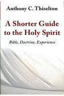 A Shorter Guide to the Holy Spirit: Bible, Doctrine, Experience