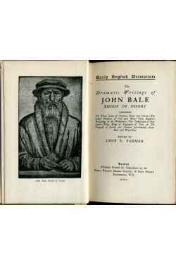 The Dramatic Writings of John Bale - Bishop of Ossory