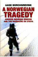 A Norwegian Tragedy: Anders Behring Breivik and the Massacre on Utoya