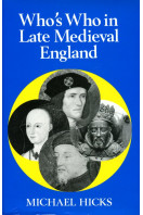 Who's Who in Late Mediaeval England, 1272-1485: