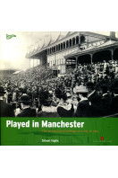 Played in Manchester : The Architectural Heritage of a City at Play