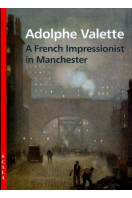 Adolphe Valette: A French Impressionist in Manchester (4-fold S.)