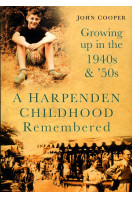 A Harpenden Childhood Remembered: Growing Up in the 1940s & 50s: Growing Up in the 1940s and 50s