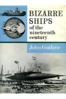 Bizarre Ships of the Nineteenth Century (The Hutchinson library of ships and shipping)