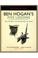 Ben Hogan's Five Lessons : The Modern Fundamentals of Golf : 50th Anniversary Edition