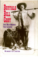 Buffalo Bill Cody: The Man Behind the Legend: The Man Behind the Legend