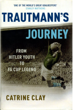 Trautmann's Journey: From Hitler Youth to FA Cup Legend (Signed By Trautmann)