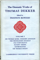 The Dramatic Works of Thomas Dekker  Volume I
