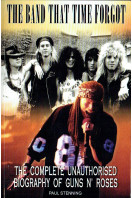 Guns n' Roses: The Band That Time Forgot :The Complete Unauthorised Biography