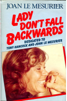 Lady Don't Fall Backwards: A memoir dedicated to Tony Hancock and John Le Mesurier (Signed By Author)