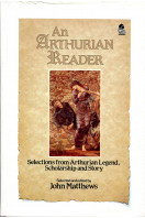 An Arthurian Reader: Selections from Arthurian Legend, Scholarship and Story