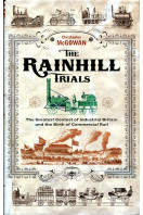 The Rainhill Trials: The Greatest Contest in Industrial Britain and the Birth of Commercial Rail