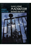 Charles Rennie Mackintosh : Architect and Artist