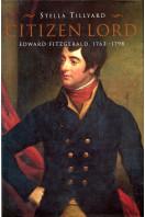 Citizen Lord: Edward Fitzgerald 1763-1798: Edward Fitzgerald, 1763-98