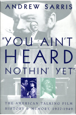 'You Ain't Heard Nothin' Yet': The American Talking Film, History and Memory, 1927-1949: American Talking Film, History and Memory, 1927-49