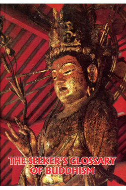 The Seeker's Glossary of Buddhism (updated and enlarged)
