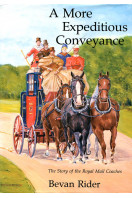 A More Expeditious Conveyance : The Story of the Royal Mail Coaches