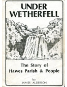 Under Wetherfell : The Story of Hawes Parish & People