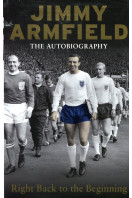 Jimmy Armfield The Autobiography: Right Back to the Beginning