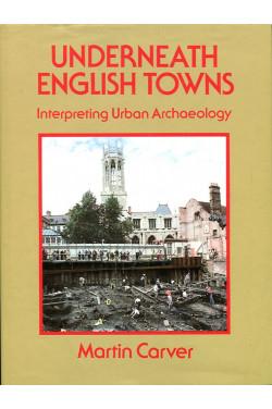 Underneath English Towns: Interpreting Urban Archaeology