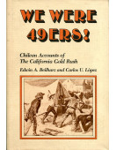 We were 49ers! : Chilean accounts of the California Gold Rush