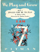 We Play and Grow Book 5- Jingles for Me to Play - I am 7