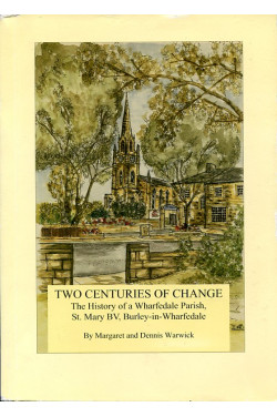 Two Centuries of Change: The History of a Wharfedale Parish, St. Mary BV, Burley-in-Wharfedale