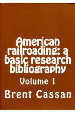 American railroading:  A Basic Research Bibliography (Volume 1)