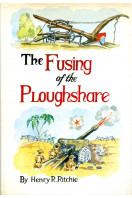 Fusing of the Ploughshare: From East Anglia to Alamein - The Story of a Yeoman at War (Signed By Author)