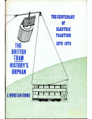 The Centenary of Electric Traction 1879-1979 : The British Tram : History's Orphan