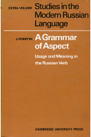 A Grammar of Aspect : Usage and Meaning in the Russian Verb