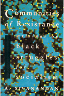 Communities of Resistance: Writings on Black Struggles for Socialism