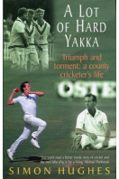 A Lot of Hard Yakka, Triumph and Torment: A County Cricketer's Life: Cricketing Life on the County Circuit