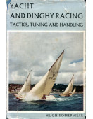 Yacht and Dinghy Racing : Tactics, Tuning and Handling