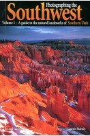 Photographing the Soutwest : Volume 1 - A Guide to the Natural Landmarks of Southern Utah