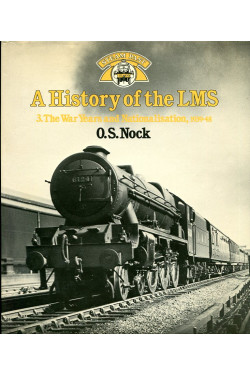 A History of the LMS : Volume 3 : The War Years and Nationalisation 1939 - 1948