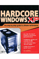Hardcore Windows XP: Step-by-step Extreme Performance