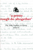 'A Pretty Rough Do Altogether': The Fifth Fusiliers in Korea 1950-1951