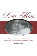 Dear Mom: What You Always Wanted to Thank Your Mother for But Never Got Around to Saying