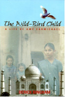 The Wild-Bird Child: A Life of Amy Carmichael