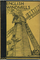 English Windmills: Volume I. Containing a history of their origin and development, with records of mills in Kent, Surrey and Sussex