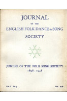 Journal of the English Folk Dance & Song Society : Vol V No 3 - Dec 1948 : Jubilee of the Folk Song Society 1898-1948