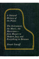 A Natural History of the Piano: The Instrument, the Music, the Musicians: From Mozart to Modern Jazz, and Everything in Between