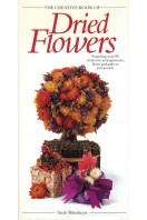The Creative Book Of Dried Flowers: Featuring Over 85 Attractive Arrangements, From Garland To Pot-Pourri