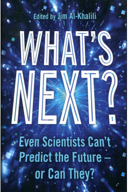 What's Next : Even Scientists Can't Predict the Future or Can They ?