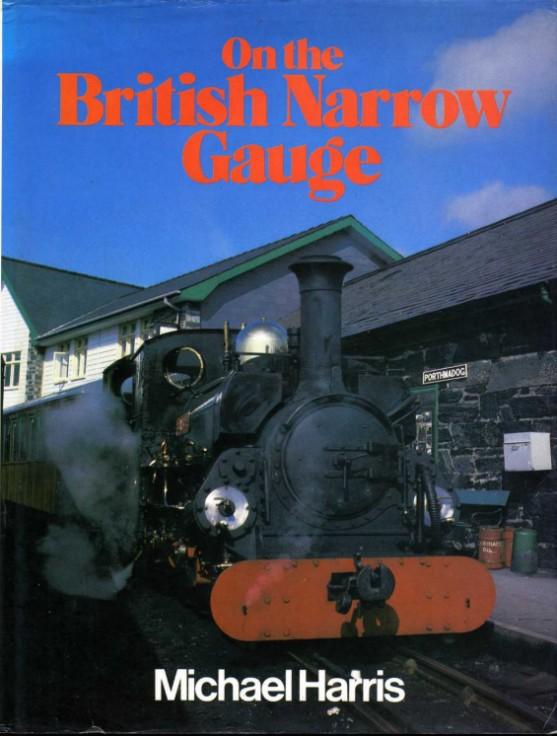 HARRIS, MICHAEL - On the British Narrow Gauge