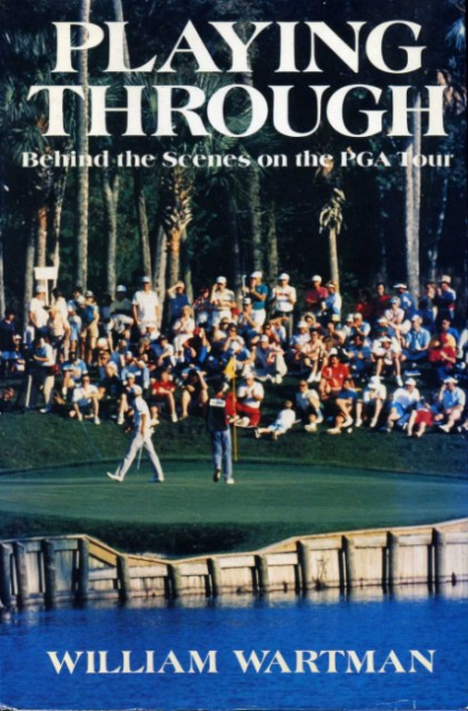 WARTMAN, WILLIAM - Playing Through : Behind the Scenes on the PGA Tour