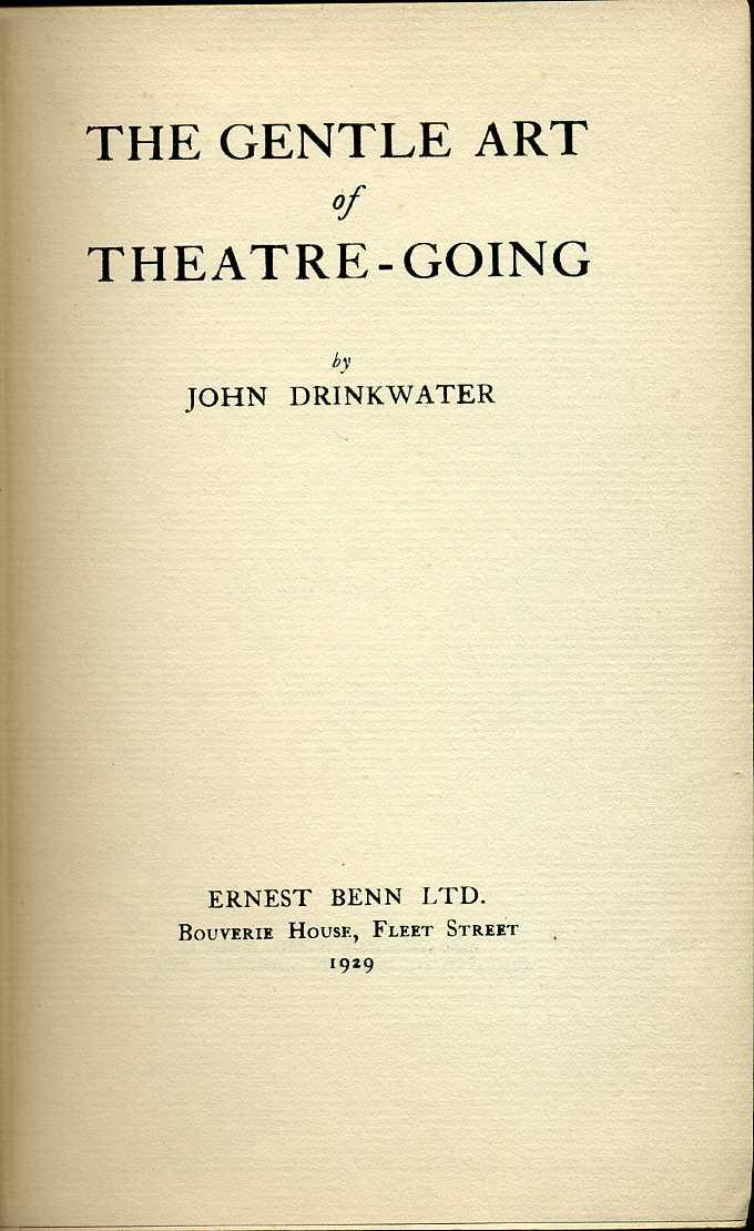 DRINKWATER, JOHN - The Gentle Art of Theatre-Going