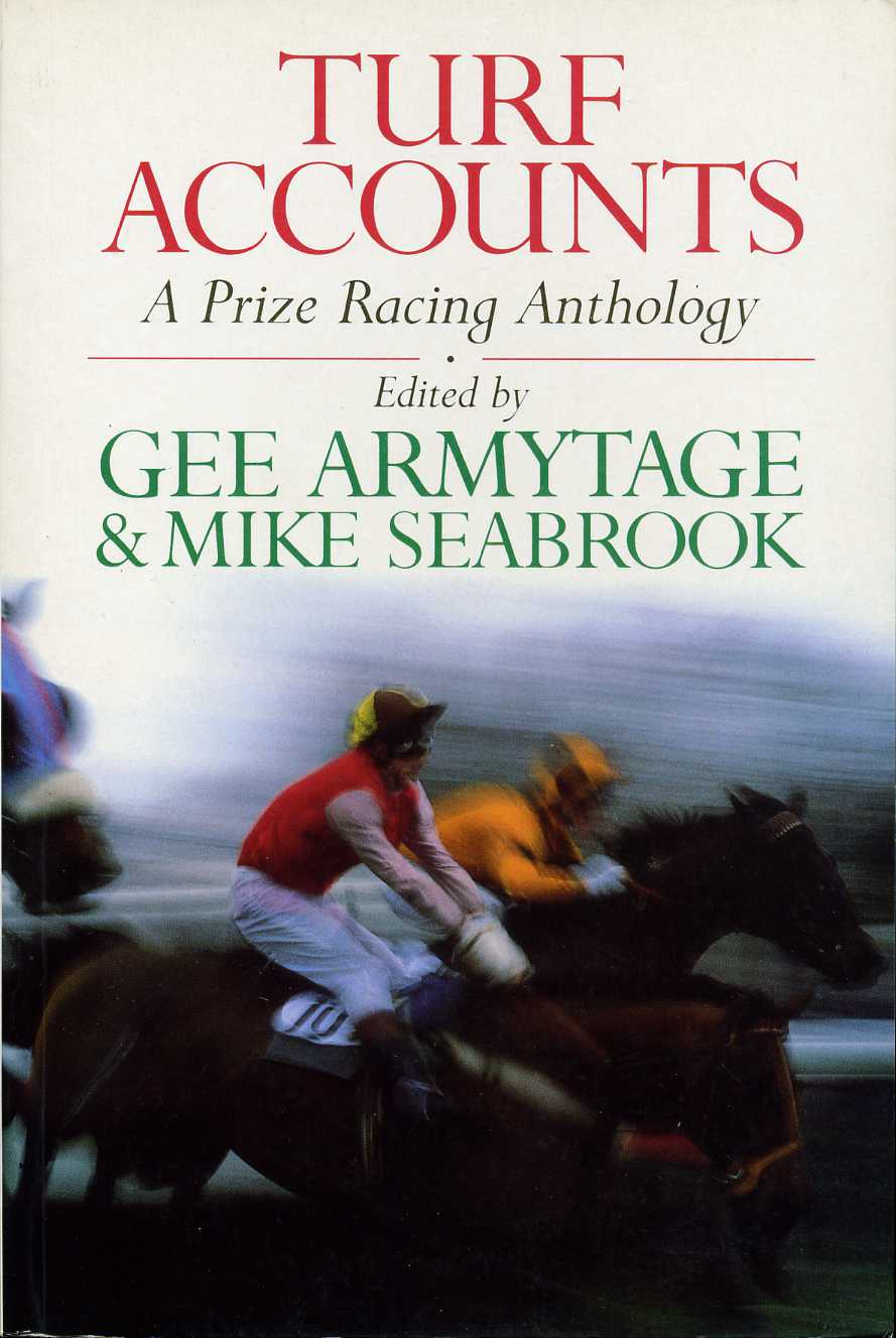 ARMYTAGE, GEE AND SEABROOK, MIKE (EDITORS) - Turf Accounts : A Prize Racing Anthology